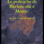 Le politiche di Berlusconi e Monti: uccisa l'equità sociale